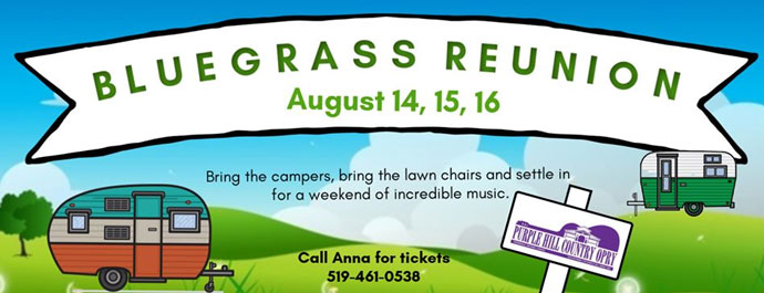 Bluegrass Reunion  August 14, 15, 16 (2020) Call Anna for tickets 519-461-0538